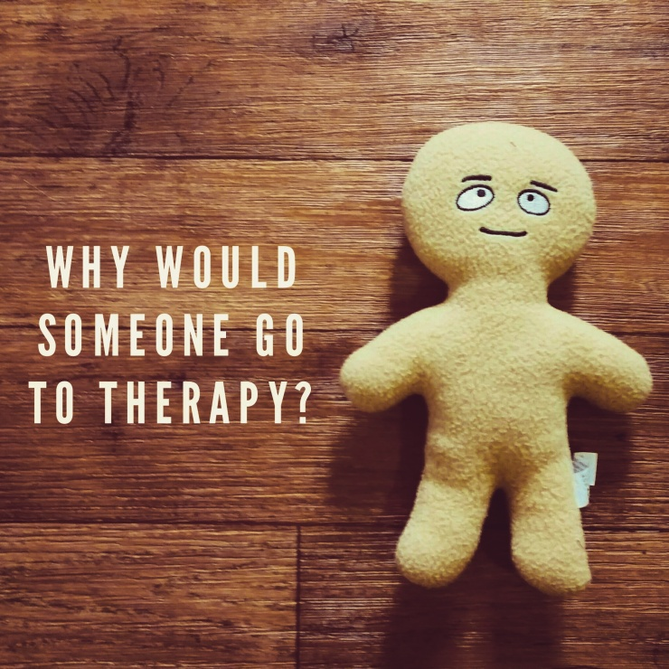 why would someone go to therapy.jpg