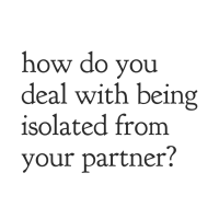 Q&A: How do you deal with being isolated from your partner?