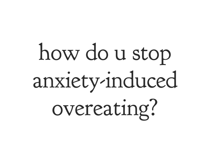 overeating, anxiety, anxious, emma hogg, a life i choose